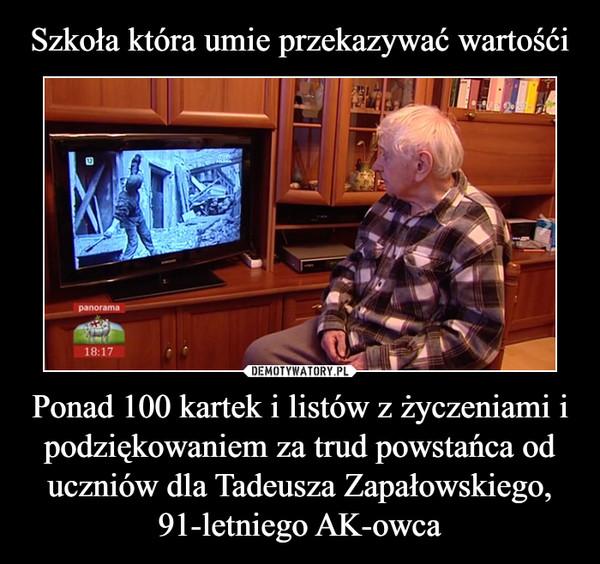 Ponad 100 kartek i listów z życzeniami i podziękowaniem za trud powstańca od uczniów dla Tadeusza Zapałowskiego, 91-letniego AK-owca –