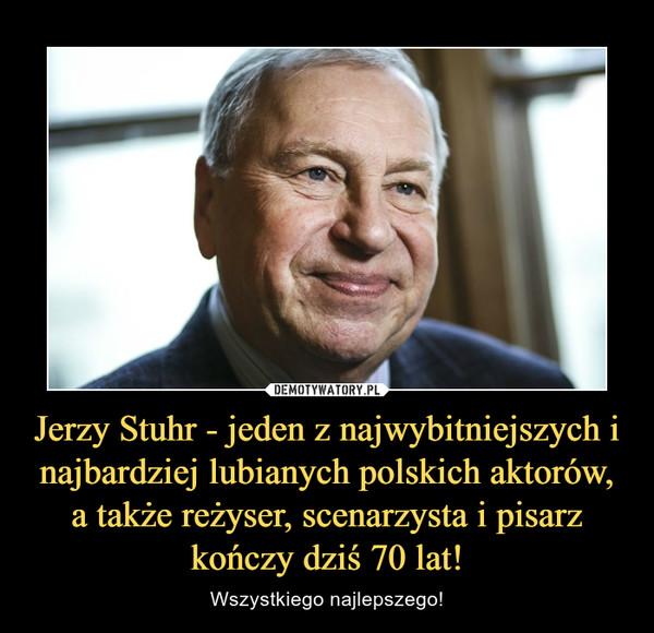 Jerzy Stuhr - jeden z najwybitniejszych i najbardziej lubianych polskich aktorów, a także reżyser, scenarzysta i pisarz kończy dziś 70 lat! – Wszystkiego najlepszego!