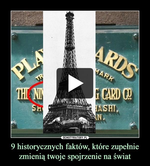 9 historycznych faktów, które zupełnie zmienią twoje spojrzenie na świat –