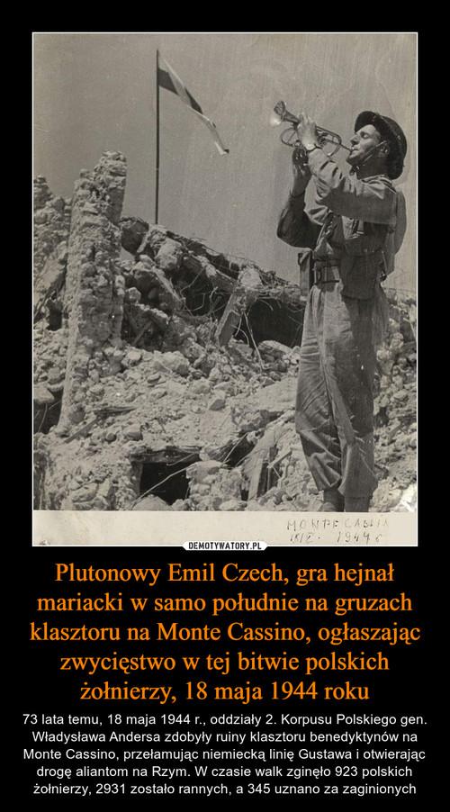 Plutonowy Emil Czech, gra hejnał mariacki w samo południe na gruzach klasztoru na Monte Cassino, ogłaszając zwycięstwo w tej bitwie polskich żołnierzy, 18 maja 1944 roku