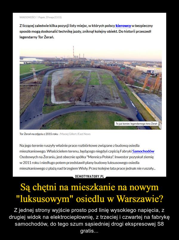 """Są chętni na mieszkanie na nowym """"luksusowym"""" osiedlu w Warszawie? – Z jednej strony wyjście prosto pod linię wysokiego napięcia, z drugiej widok na elektrociepłownię, z trzeciej i czwartej na fabrykę samochodów, do tego szum sąsiedniej drogi ekspresowej S8 gratis..."""