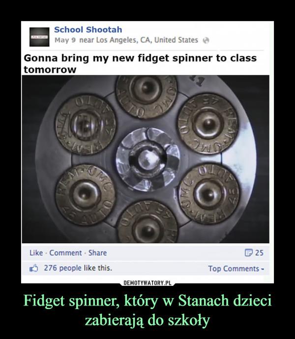 Fidget spinner, który w Stanach dzieci zabierają do szkoły –