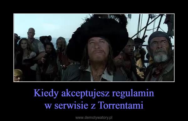 Kiedy akceptujesz regulaminw serwisie z Torrentami –