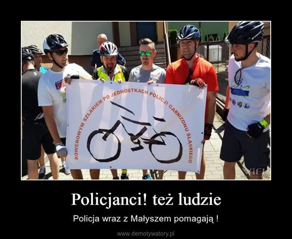 Policjanci! też ludzie – Policja wraz z Małyszem pomagają !