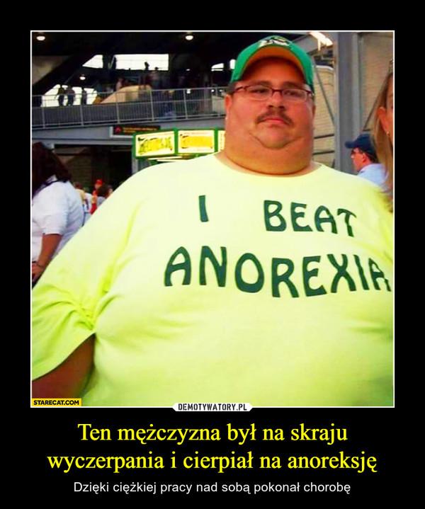 Ten mężczyzna był na skraju wyczerpania i cierpiał na anoreksję – Dzięki ciężkiej pracy nad sobą pokonał chorobę i beat anorexia