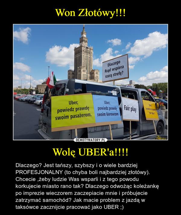 Wolę UBER'a!!!! – Dlaczego? Jest tańszy, szybszy i o wiele bardziej PROFESJONALNY (to chyba boli najbardziej złotówy). Chcecie ,żeby ludzie Was wsparli i z tego powodu korkujecie miasto rano tak? Dlaczego odwożąc koleżankę po imprezie wieczorem zaczepiacie mnie i próbujecie zatrzymać samochód? Jak macie problem z jazdą w taksówce zacznijcie pracować jako UBER ;)
