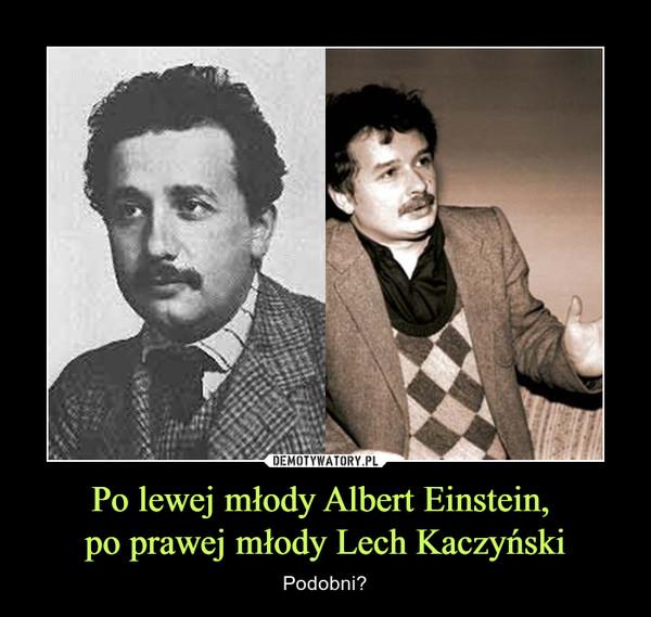 Po lewej młody Albert Einstein, po prawej młody Lech Kaczyński – Podobni?