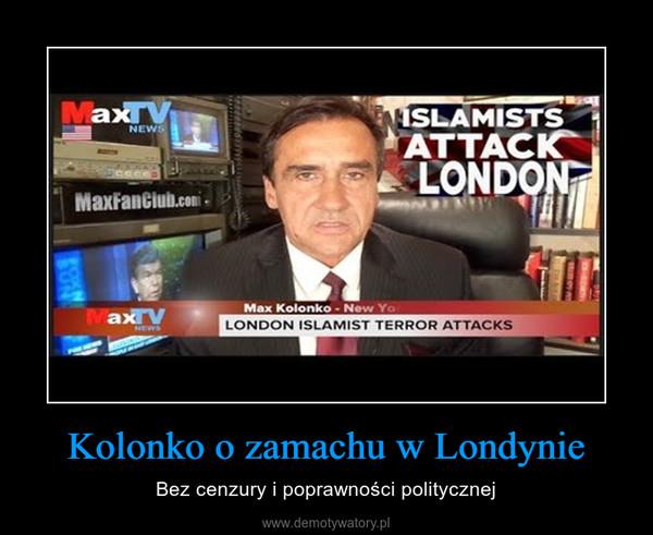 Kolonko o zamachu w Londynie – Bez cenzury i poprawności politycznej
