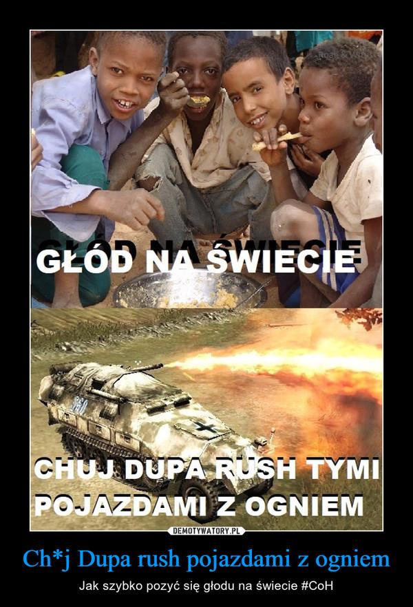 Ch*j Dupa rush pojazdami z ogniem – Jak szybko pozyć się głodu na świecie #CoH