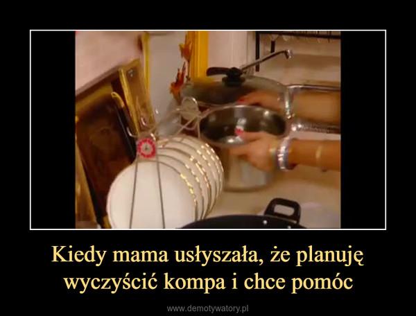Kiedy mama usłyszała, że planuję wyczyścić kompa i chce pomóc –