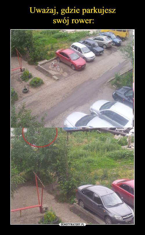 Uważaj, gdzie parkujesz  swój rower: