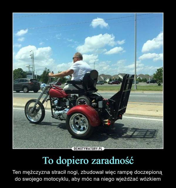 To dopiero zaradność – Ten mężczyzna stracił nogi, zbudował więc rampę doczepioną do swojego motocyklu, aby móc na niego wjeżdżać wózkiem