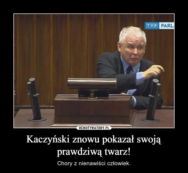 Kaczyński znowu pokazał swoją prawdziwą twarz! – Chory z nienawiści człowiek.