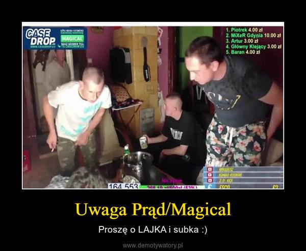 Uwaga Prąd/Magical – Proszę o LAJKA i subka :)