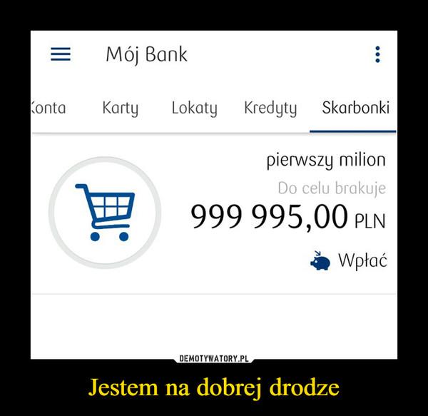 Jestem na dobrej drodze –  999 995 00 PLN