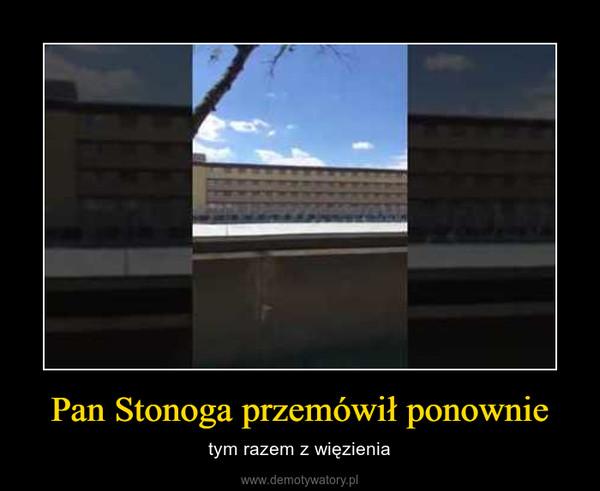 Pan Stonoga przemówił ponownie – tym razem z więzienia