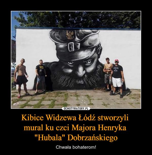 """Kibice Widzewa Łódź stworzyli mural ku czci Majora Henryka """"Hubala"""" Dobrzańskiego – Chwała bohaterom!"""