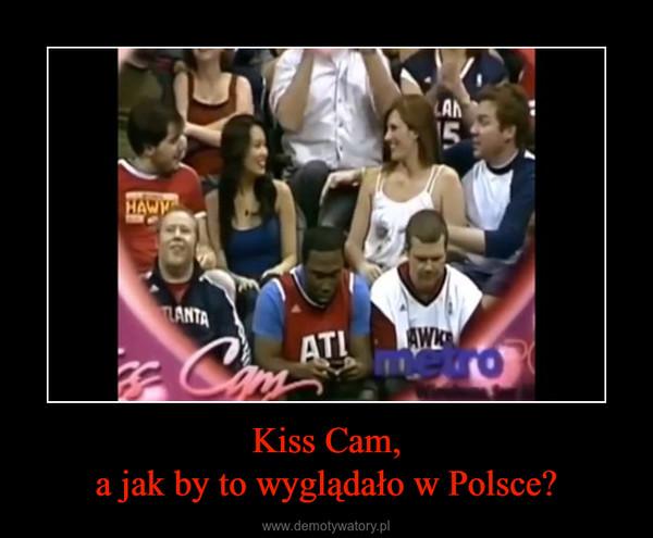 Kiss Cam,a jak by to wyglądało w Polsce? –