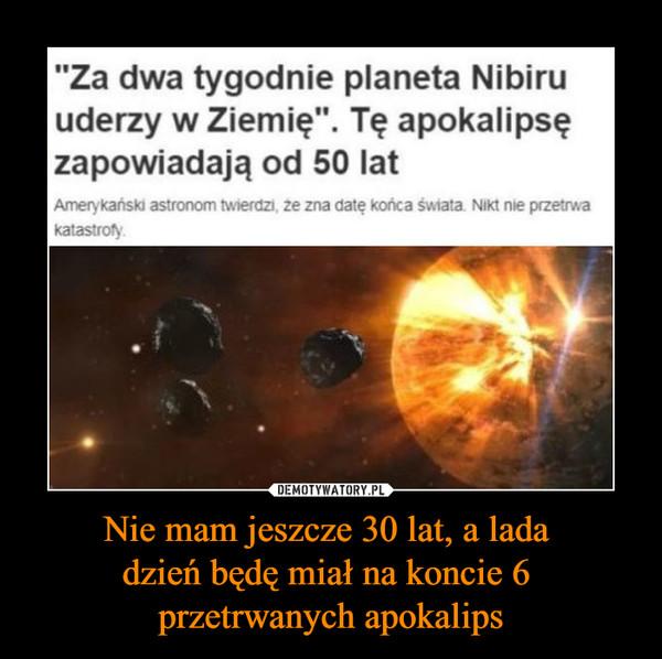 """Nie mam jeszcze 30 lat, a lada dzień będę miał na koncie 6 przetrwanych apokalips –  """"Za dwa tygodnie planeta Nibiruuderzy w Ziemię"""". Tę apokalipsęzapowiadają od 50 latAmerykański astronom twierdzi, ze zna datę końca świata Nikt me przetrwakatastrofy"""