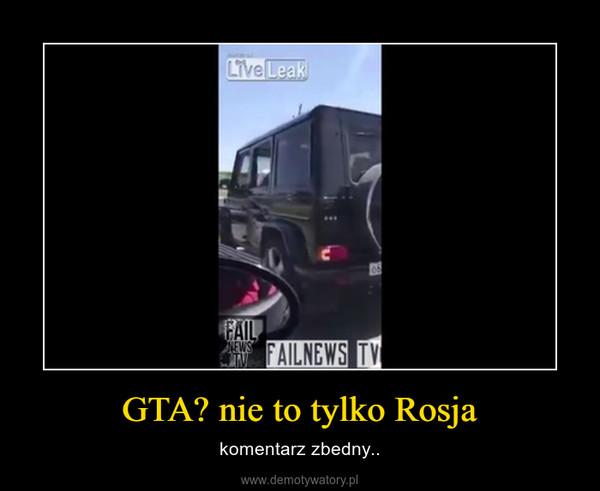 GTA? nie to tylko Rosja – komentarz zbedny..