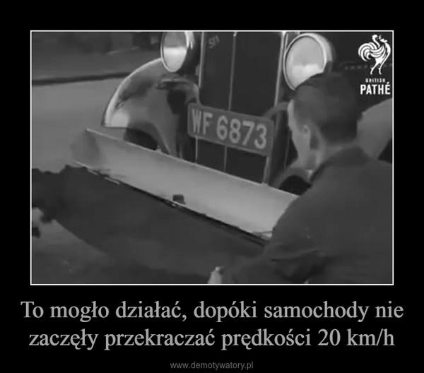 To mogło działać, dopóki samochody nie zaczęły przekraczać prędkości 20 km/h –