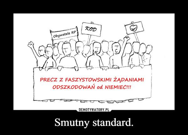 Smutny standard. –