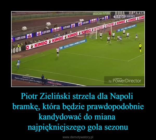 Piotr Zieliński strzela dla Napoli bramkę, która będzie prawdopodobnie kandydować do miana najpiękniejszego gola sezonu –