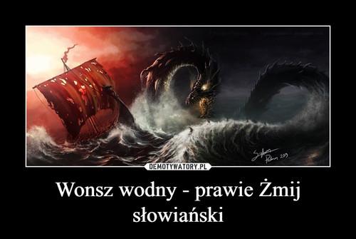Wonsz wodny - prawie Żmij słowiański
