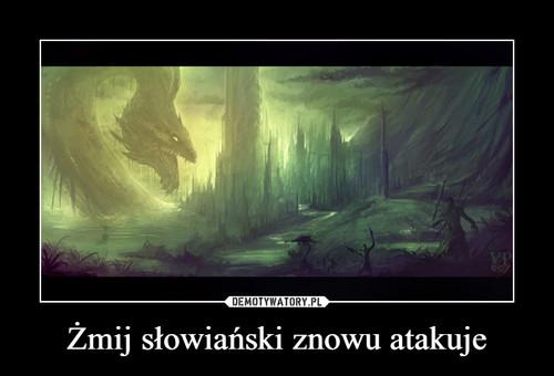 Żmij słowiański znowu atakuje