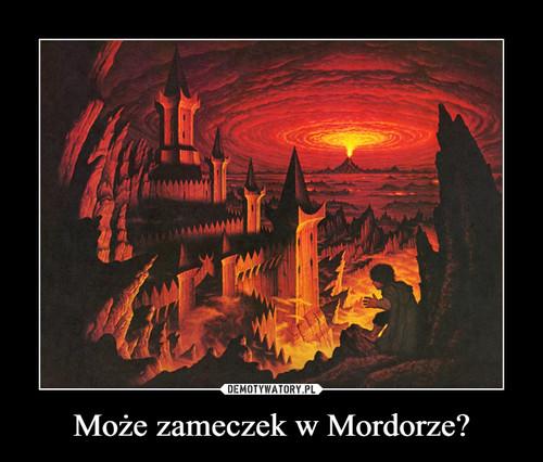 Może zameczek w Mordorze?