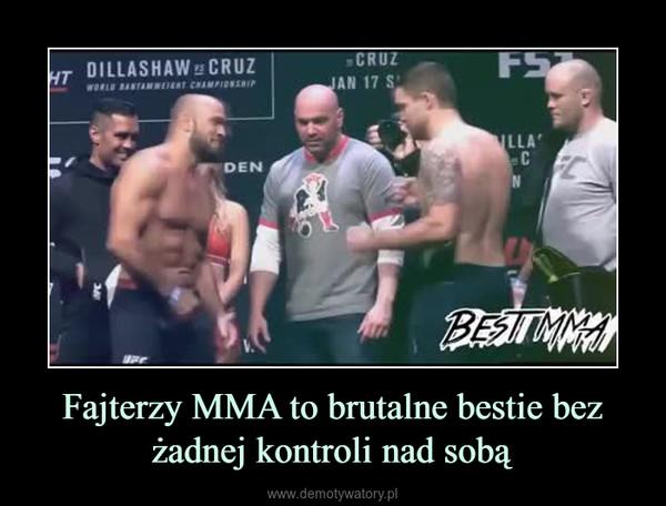 Fajterzy MMA to brutalne bestie bez żadnej kontroli nad sobą –