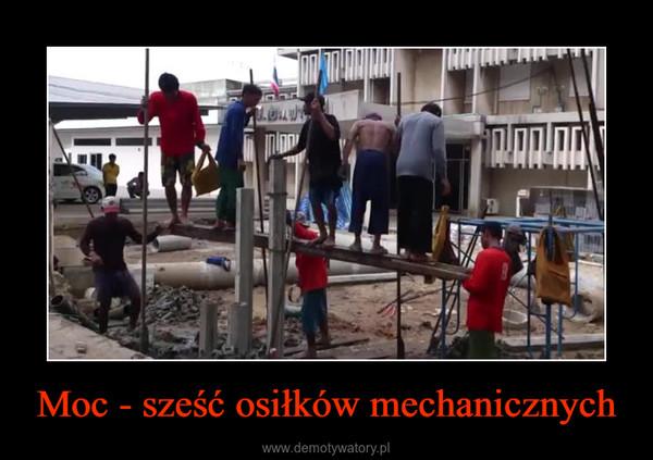 Moc - sześć osiłków mechanicznych –