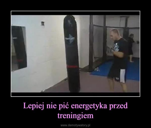Lepiej nie pić energetyka przed treningiem –