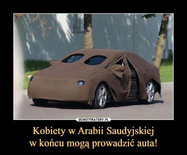 Kobiety w Arabii Saudyjskiejw końcu mogą prowadzić auta! –
