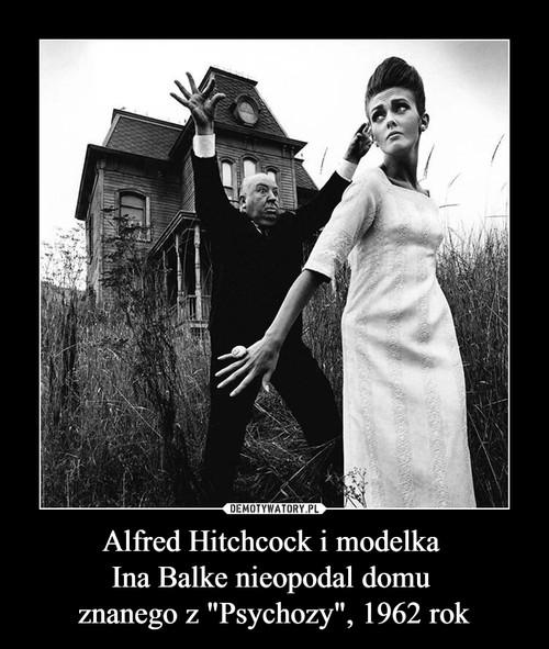 """Alfred Hitchcock i modelka  Ina Balke nieopodal domu  znanego z """"Psychozy"""", 1962 rok"""