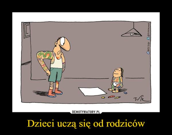 Dzieci uczą się od rodziców –