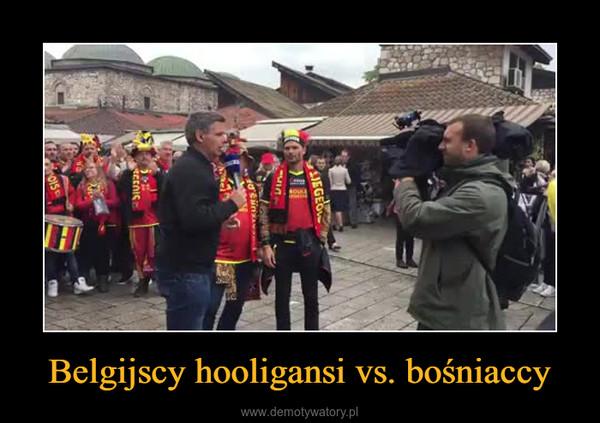 Belgijscy hooligansi vs. bośniaccy –