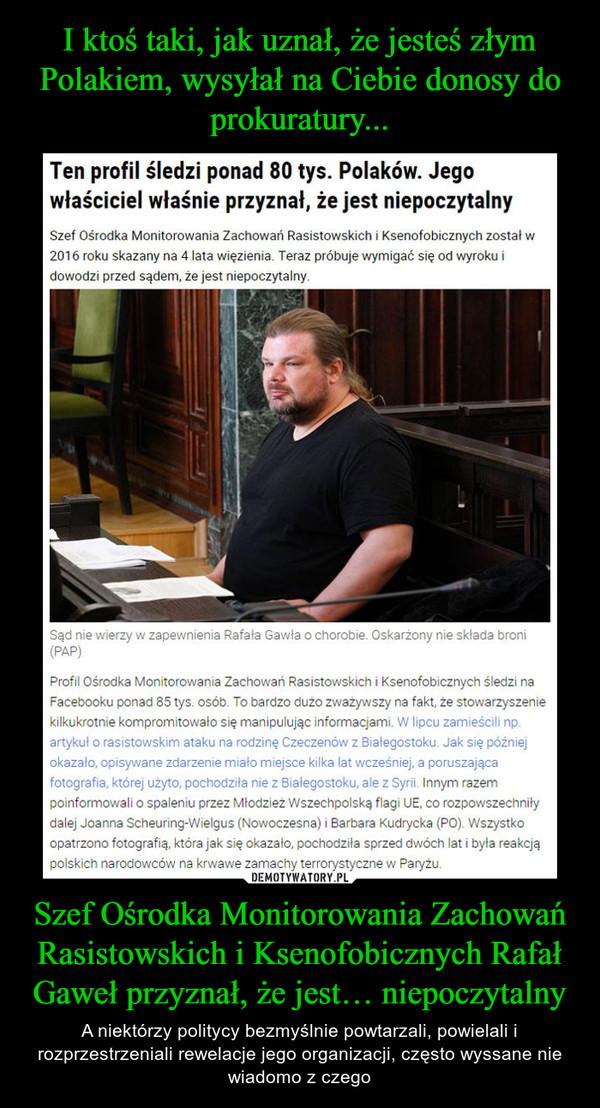 Szef Ośrodka Monitorowania Zachowań Rasistowskich i Ksenofobicznych Rafał Gaweł przyznał, że jest… niepoczytalny – A niektórzy politycy bezmyślnie powtarzali, powielali i rozprzestrzeniali rewelacje jego organizacji, często wyssane nie wiadomo z czego