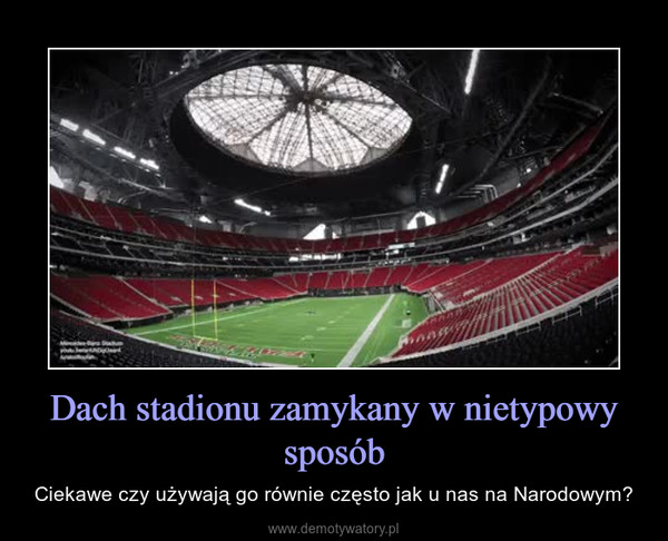 Dach stadionu zamykany w nietypowy sposób – Ciekawe czy używają go równie często jak u nas na Narodowym?