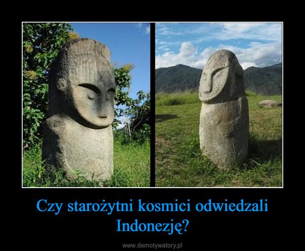 Czy starożytni kosmici odwiedzali Indonezję? –