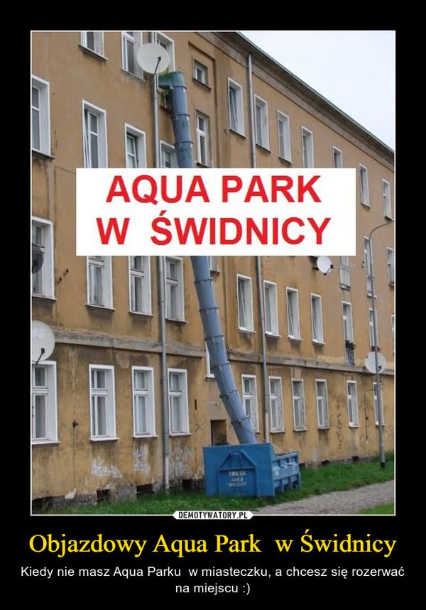 Objazdowy Aqua Park  w Świdnicy – Kiedy nie masz Aqua Parku  w miasteczku, a chcesz się rozerwać na miejscu :)