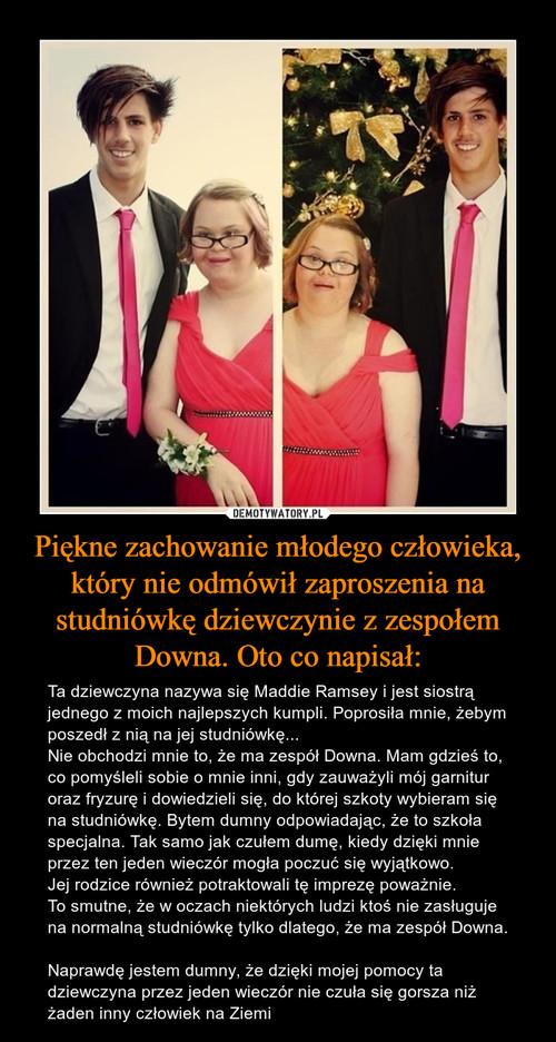 Piękne zachowanie młodego człowieka, który nie odmówił zaproszenia na studniówkę dziewczynie z zespołem Downa. Oto co napisał: