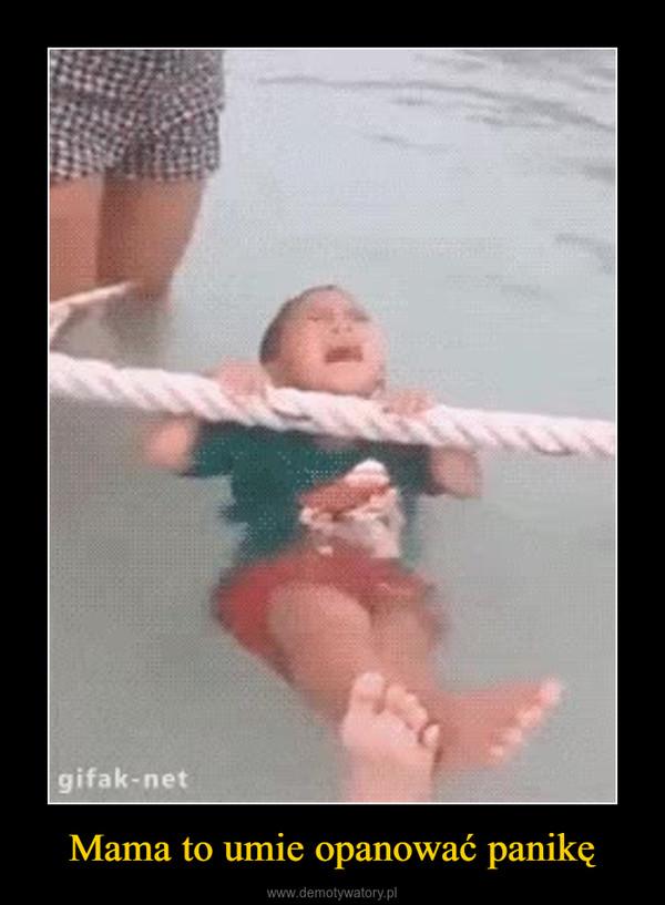 Mama to umie opanować panikę –