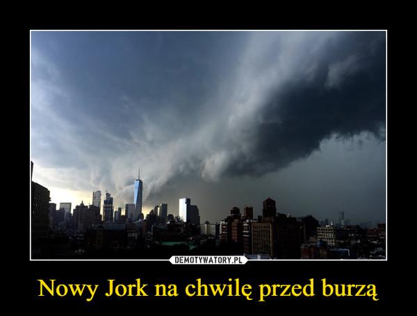 Nowy Jork na chwilę przed burzą –