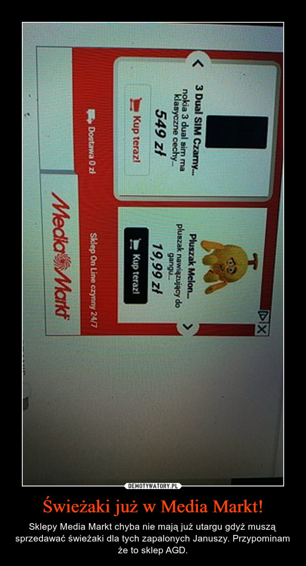 Świeżaki już w Media Markt! – Sklepy Media Markt chyba nie mają już utargu gdyż muszą sprzedawać świeżaki dla tych zapalonych Januszy. Przypominam że to sklep AGD.