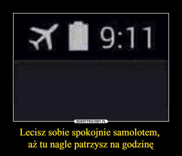 Lecisz sobie spokojnie samolotem, aż tu nagle patrzysz na godzinę –  9:11