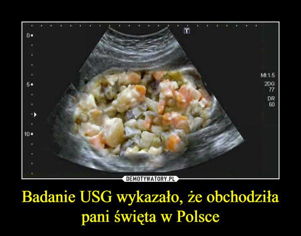 Badanie USG wykazało, że obchodziła pani święta w Polsce –