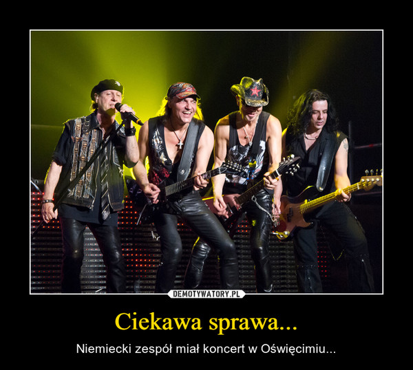 Ciekawa sprawa... – Niemiecki zespół miał koncert w Oświęcimiu...