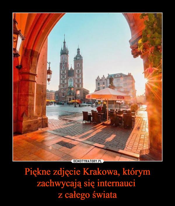 Piękne zdjęcie Krakowa, którym zachwycają się internauci z całego świata –