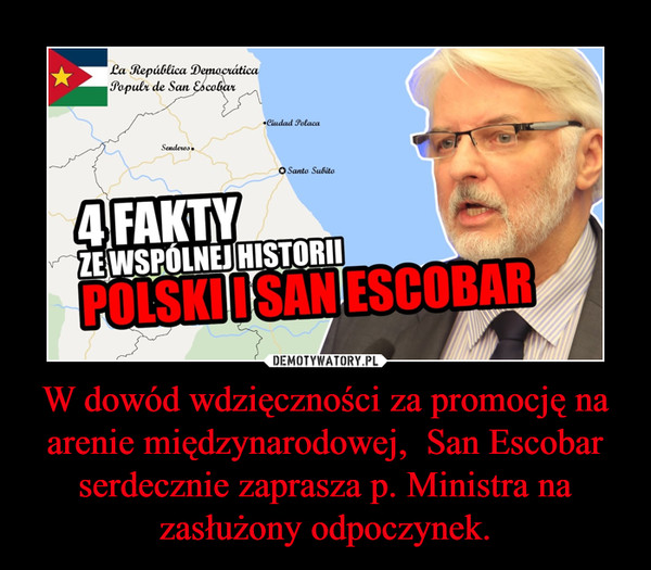 W dowód wdzięczności za promocję na arenie międzynarodowej,  San Escobar serdecznie zaprasza p. Ministra na zasłużony odpoczynek. –